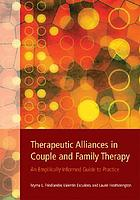 Therapeutic alliances in couple and family therapy : an empirically informed guide to practice