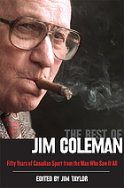 The best of Jim Coleman : fifty years of Canadian sport from the man who saw it all