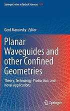 Planar waveguides and other confined geometries : theory, technology, production, and novel applications
