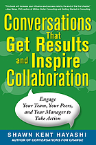 Conversations that get results and inspire collaboration : engage your team, your peers, and your manager to take action