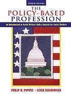 The policy-based profession : an introduction to social welfare policy analysis for social workers