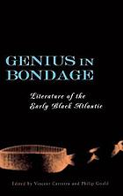 Genius in bondage : literature of the early Black Atlantic