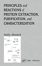 Principles and reactions of protein extraction, purification, and characterization