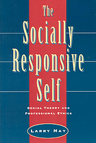 The socially responsive self : social theory and professional ethics