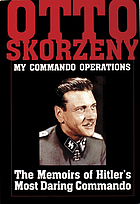 My commando operations : the memoirs of Hitler's most daring commando