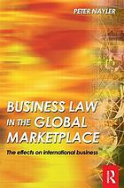 Business law in the global marketplace : the effects on international business