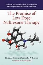 The promise of low dose naltrexone therapy : potential benefits in cancer, autoimmune, neurological and infectious disorders