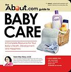 The about.com guide to baby care : a complete resource for your baby's health, development, and happiness