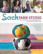 Sock yarn studio : hats, garments, and other projects designed for sock yarn