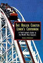 The roller coaster lover's companion : a thrill seeker's guide to the world's best coasters