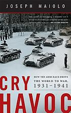 Cry havoc : how the arms race drove the world to war, 1931-1941