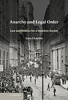 Anarchy and legal order : law and politics for a stateless society