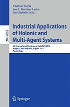 Industrial applications of holonic and multi-agent systems : 6th International Conference, HoloMAS 2013, Prague, Czech Republic, August 26-28, 2013 : proceedings