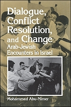 Dialogue, conflict resolution, and change : Arab-Jewish encounters in Israel