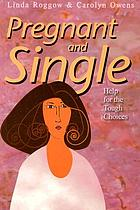 Pregnant and single : help for the tough choices