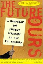 The future is ours : a handbook for student activists in the 21st century