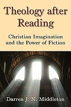 Theology after reading : Christian imagination and the power of fiction