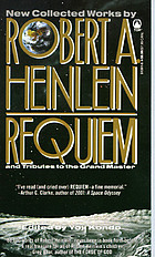 Requiem : new collected works by Robert A. Heinlein and tributes to the grand master