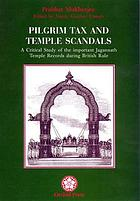 Pilgrim tax and temple scandals : a critical study of the important Jagannath Temple records during British rule : [documents