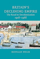 Britain's declining empire : the road to decolonisation, 1918-1968