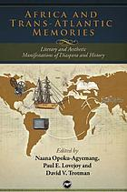 Africa and trans-Atlantic memories : literary and aesthetic manifestations of diaspora and history
