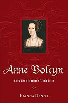 Anne Boleyn : a new life of England's tragic queen