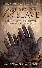12 years a slave : a true story of betrayal, kidnap and slavery