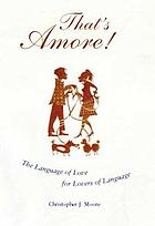 That's amore! : the language of love for lovers of language