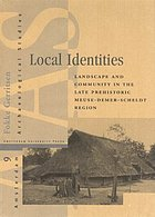 Local identities : landscape and community in the late prehistoric Meuse-Demer-Scheldt region