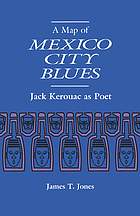 A Map of Mexico City Blues : Jack Kerouac as Poet.