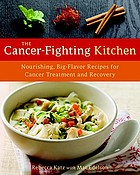 The cancer-fighting kitchen : nourishing big-flavor recipes for cancer treatment and recovery