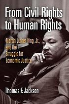 From civil rights to human rights : Martin Luther King, Jr., and the struggle for economic justice