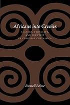 Africans into Creoles : slavery, ethnicity, and identity in colonial Costa Rica