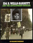 Ida B. Wells-Barnett : and the antilynching crusade