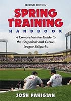 Spring training handbook : a comprehensive guide to the Grapefruit and Cactus league ballparks