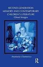 Second-Generation Memory and Contemporary Children's Literature : Ghost Images