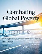 Combating global poverty : investing in the governance and growth nexus