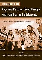 Handbook of Cognitive-Behavior Group Therapy with Children and Adolescents: Specific Settings and Presenting Problems cover image
