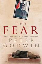 The fear : the last days of Robert Mugabe