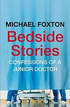 Bedside stories : confessions of a junior doctor