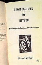From Darwin to Hitler : evolutionary ethics, eugenics, and racism in Germany