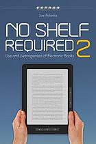 No shelf required 2 : use and management of electronic books