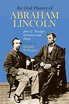 An oral history of Abraham Lincoln : John G. Nicolay's interviews and essays