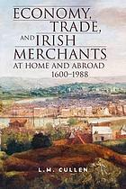 Economy, trade and Irish merchants at home and abroad, 1600-1988