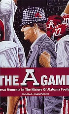 The A game : great moments in the history of Alabama football