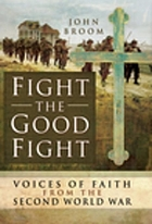 Fight the good fight : voices of faith from the Second World War