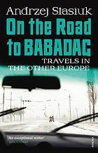 On the road to Babadag : travels in the other Europe
