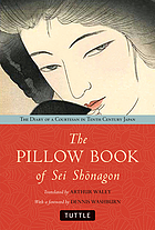 The pillow book of Sei Shonagon : the diary of a courtesan in tenth century Japan