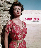 Sophia Loren : a life in pictures.