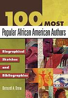 100 most popular African American authors : biographical sketches and bibliographies